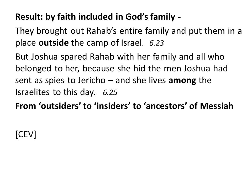 Result: by faith included in God's family - They brought out Rahab's entire family and put them in a place outside the camp of Israel.