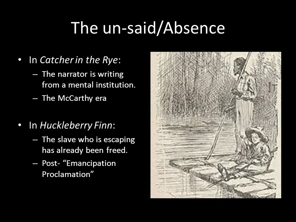 The un-said/Absence In Catcher in the Rye: In Huckleberry Finn: