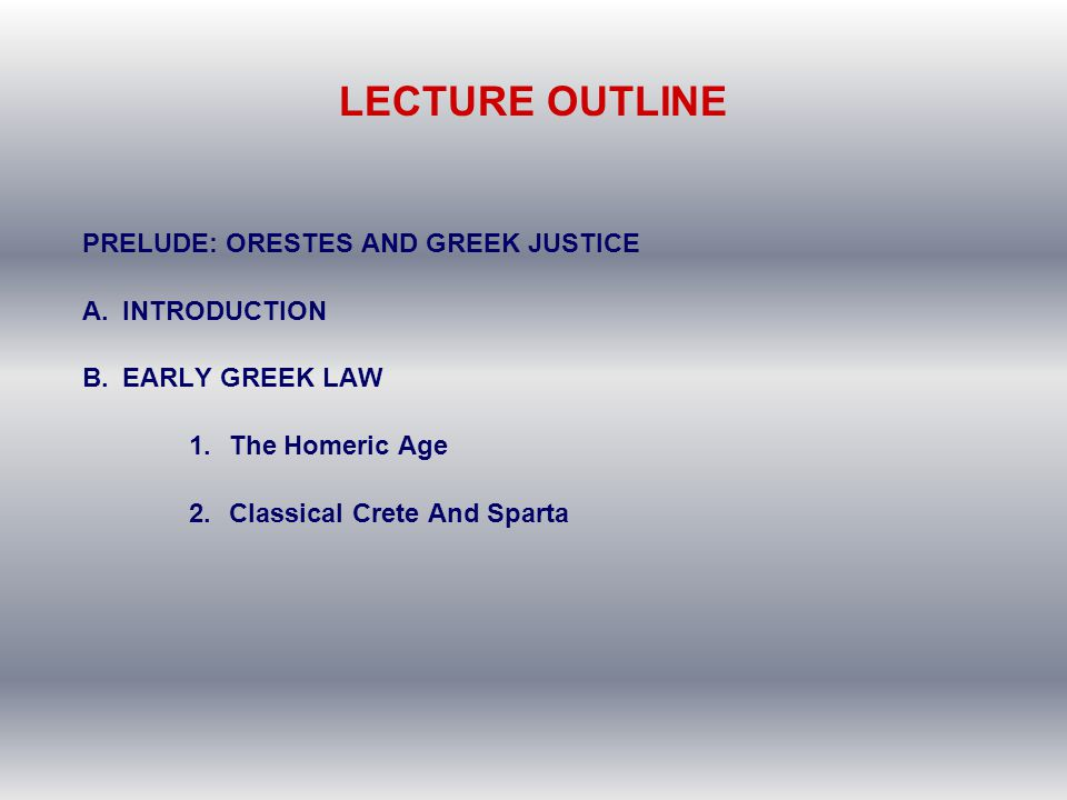 LECTURE OUTLINE PRELUDE: ORESTES AND GREEK JUSTICE INTRODUCTION