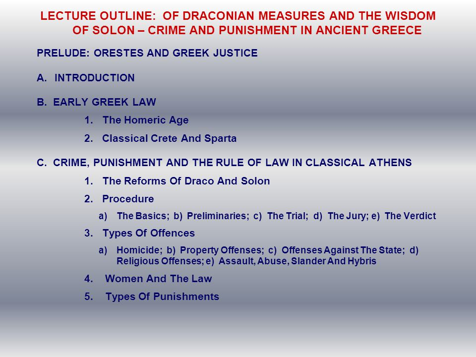 LECTURE OUTLINE: OF DRACONIAN MEASURES AND THE WISDOM OF SOLON – CRIME AND PUNISHMENT IN ANCIENT GREECE