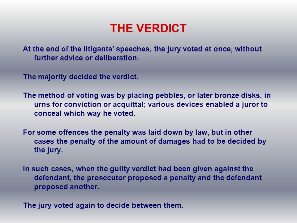 THE VERDICT At the end of the litigants' speeches, the jury voted at once, without further advice or deliberation.