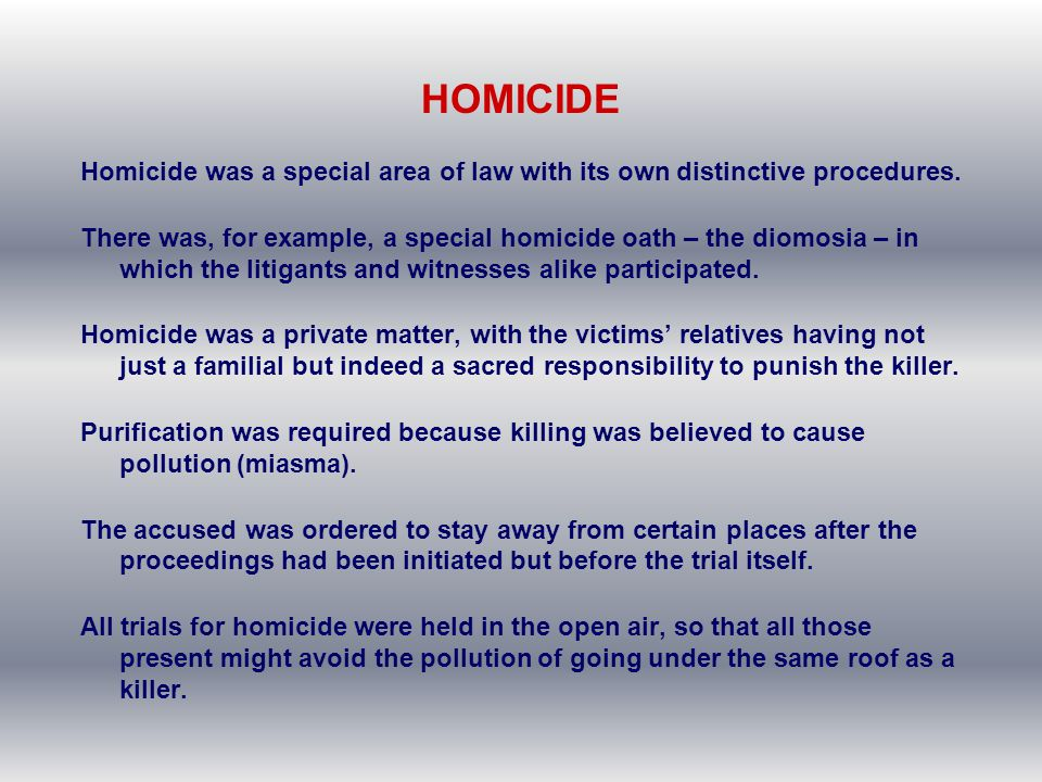 HOMICIDE Homicide was a special area of law with its own distinctive procedures.