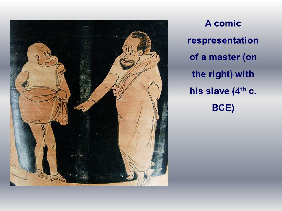 A comic respresentation of a master (on the right) with his slave (4th c. BCE)