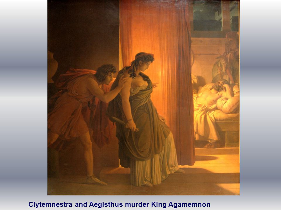 Clytemnestra and Aegisthus murder King Agamemnon