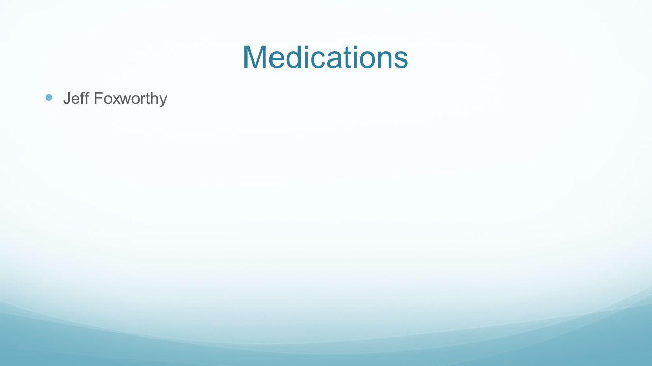 Medications Jeff Foxworthy