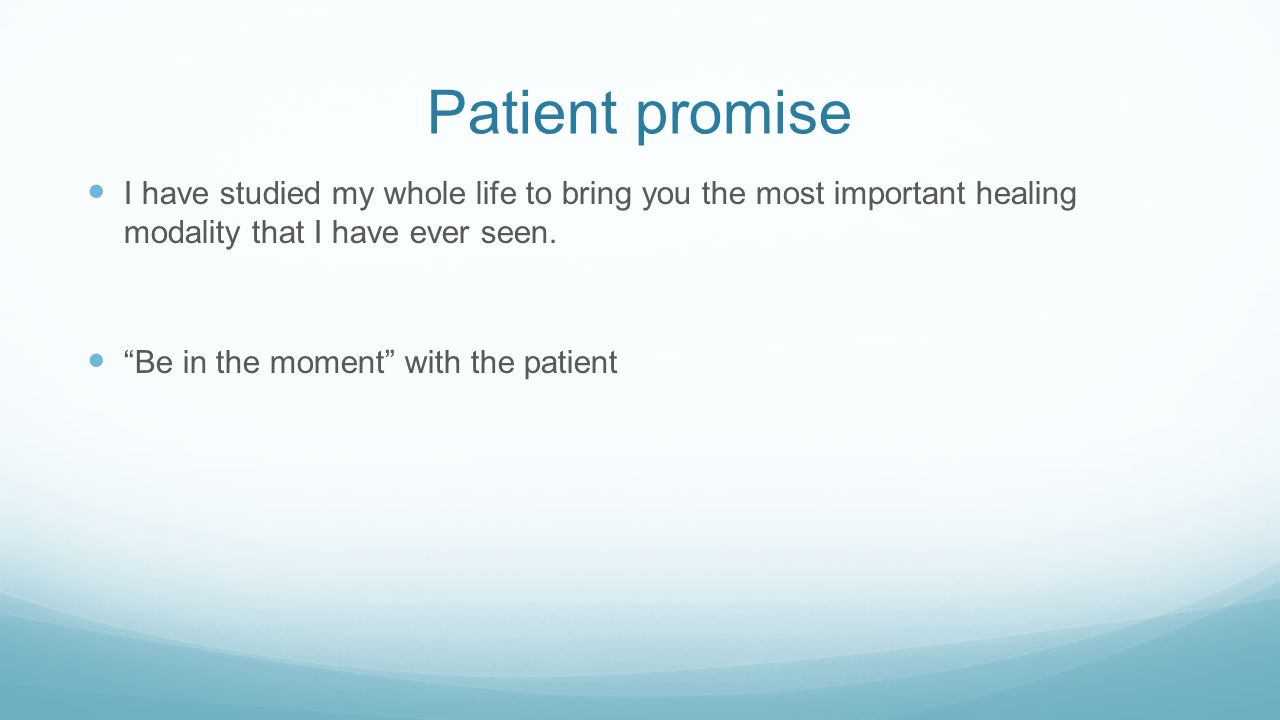 Patient promise I have studied my whole life to bring you the most important healing modality that I have ever seen.
