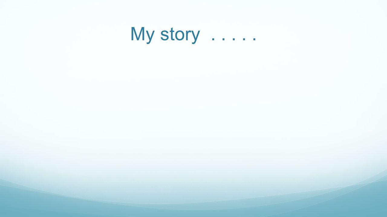 My story . . . . .