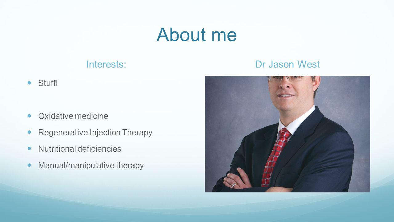 About me Interests: Dr Jason West Stuff! Oxidative medicine