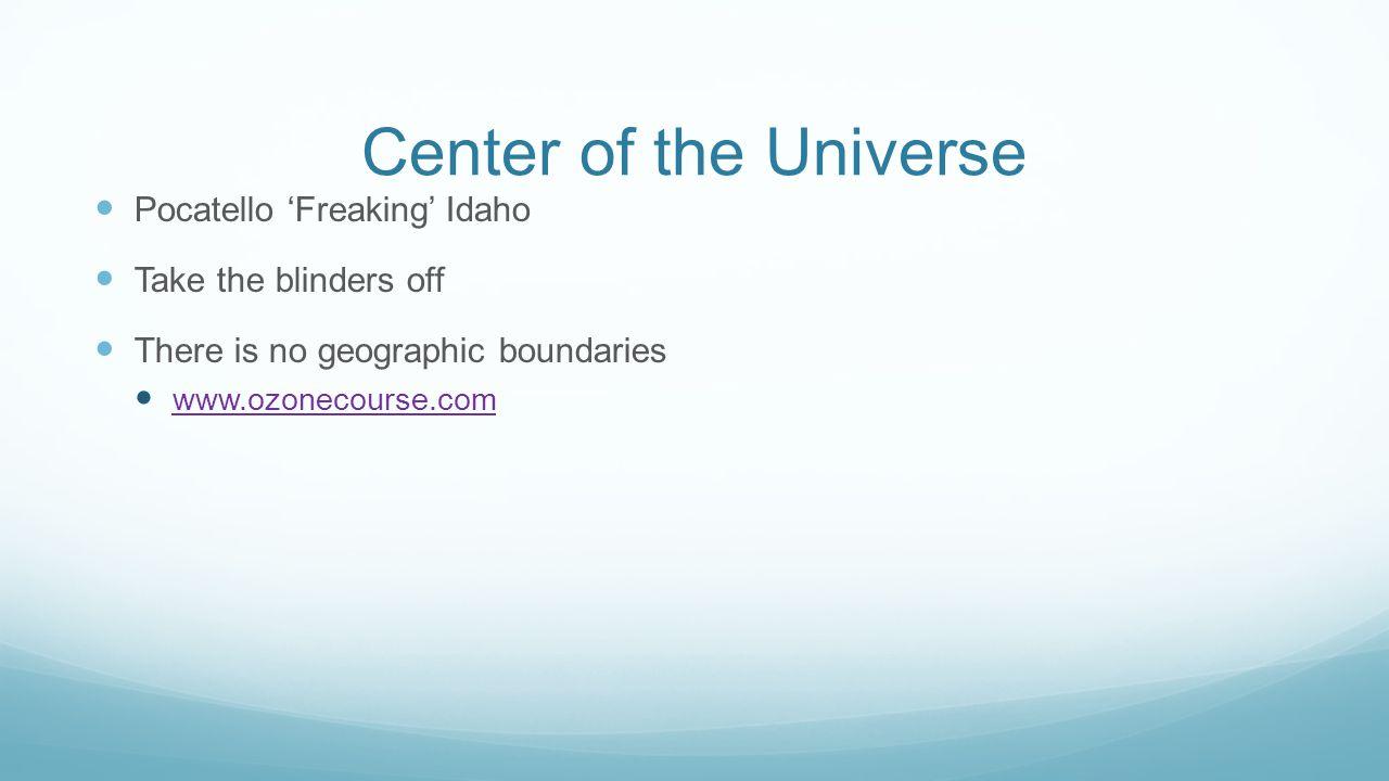 Center of the Universe Pocatello 'Freaking' Idaho