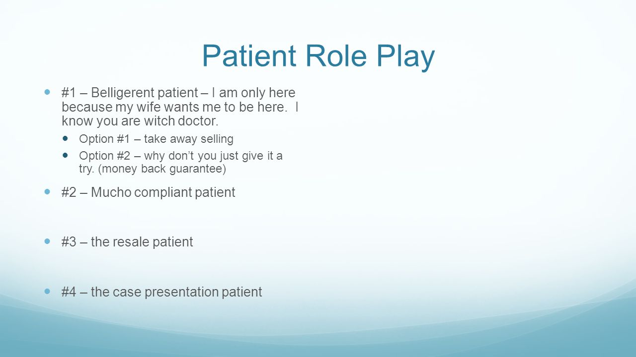 Patient Role Play #1 – Belligerent patient – I am only here because my wife wants me to be here. I know you are witch doctor.