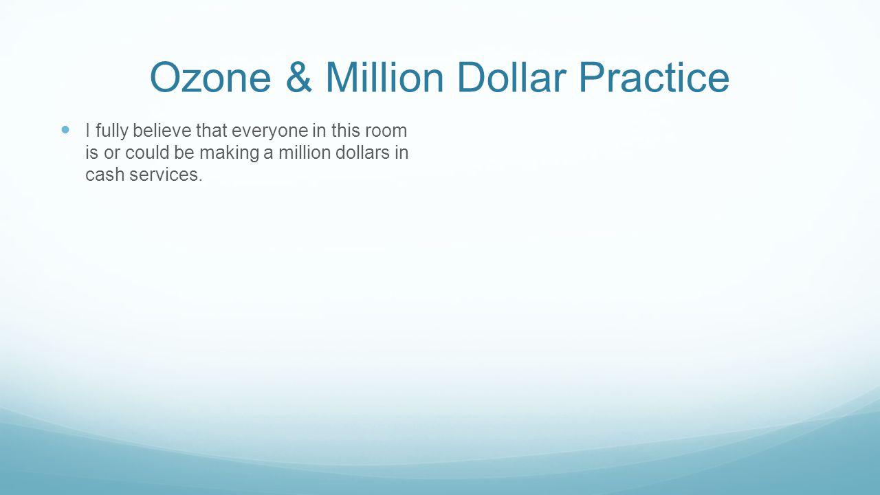 Ozone & Million Dollar Practice