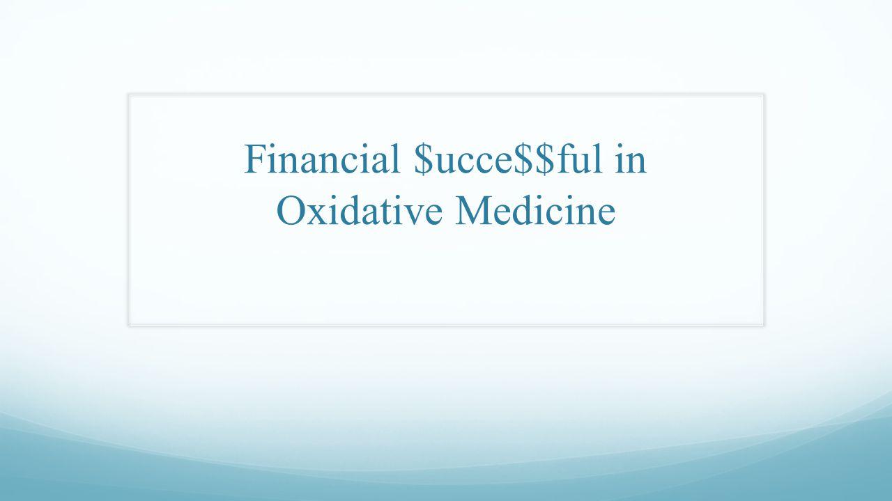 Financial $ucce$$ful in Oxidative Medicine