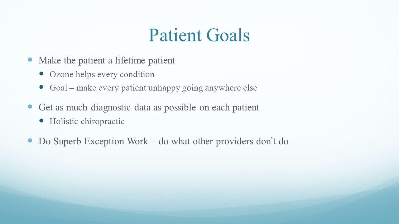 Patient Goals Make the patient a lifetime patient