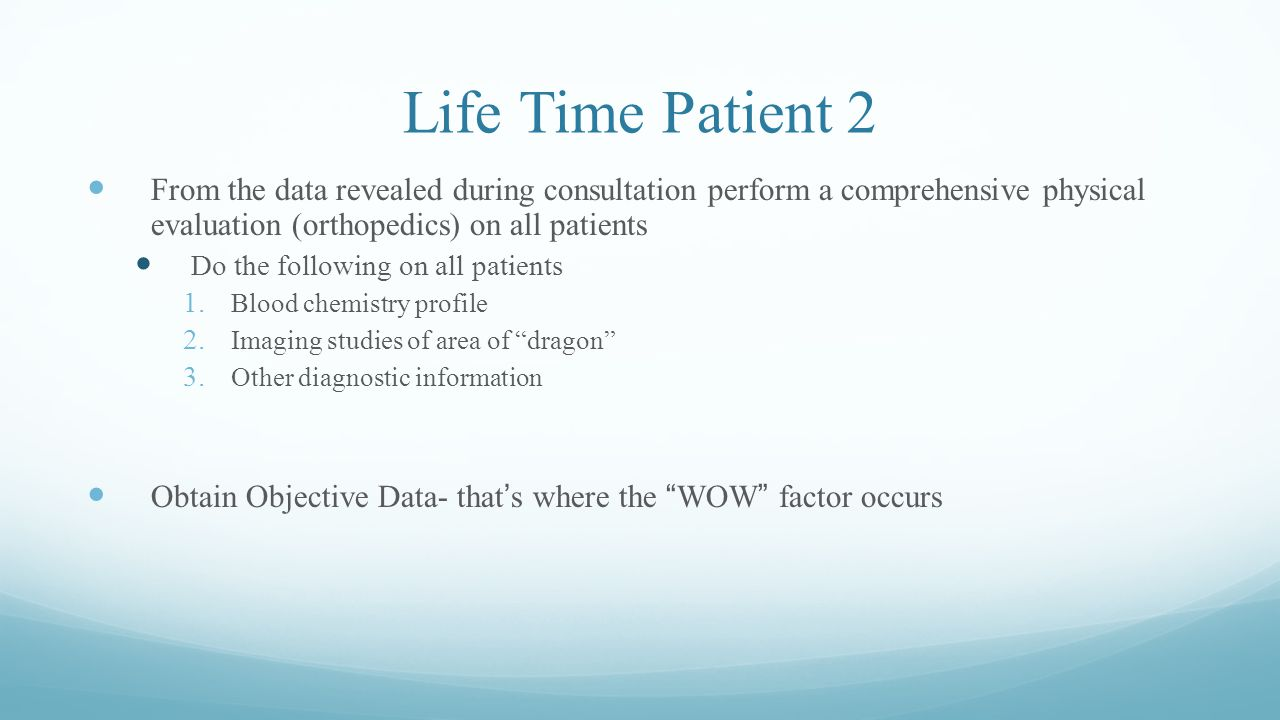 Life Time Patient 2 From the data revealed during consultation perform a comprehensive physical evaluation (orthopedics) on all patients.