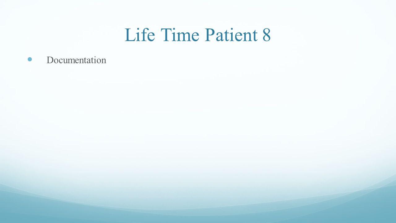 Life Time Patient 8 Documentation