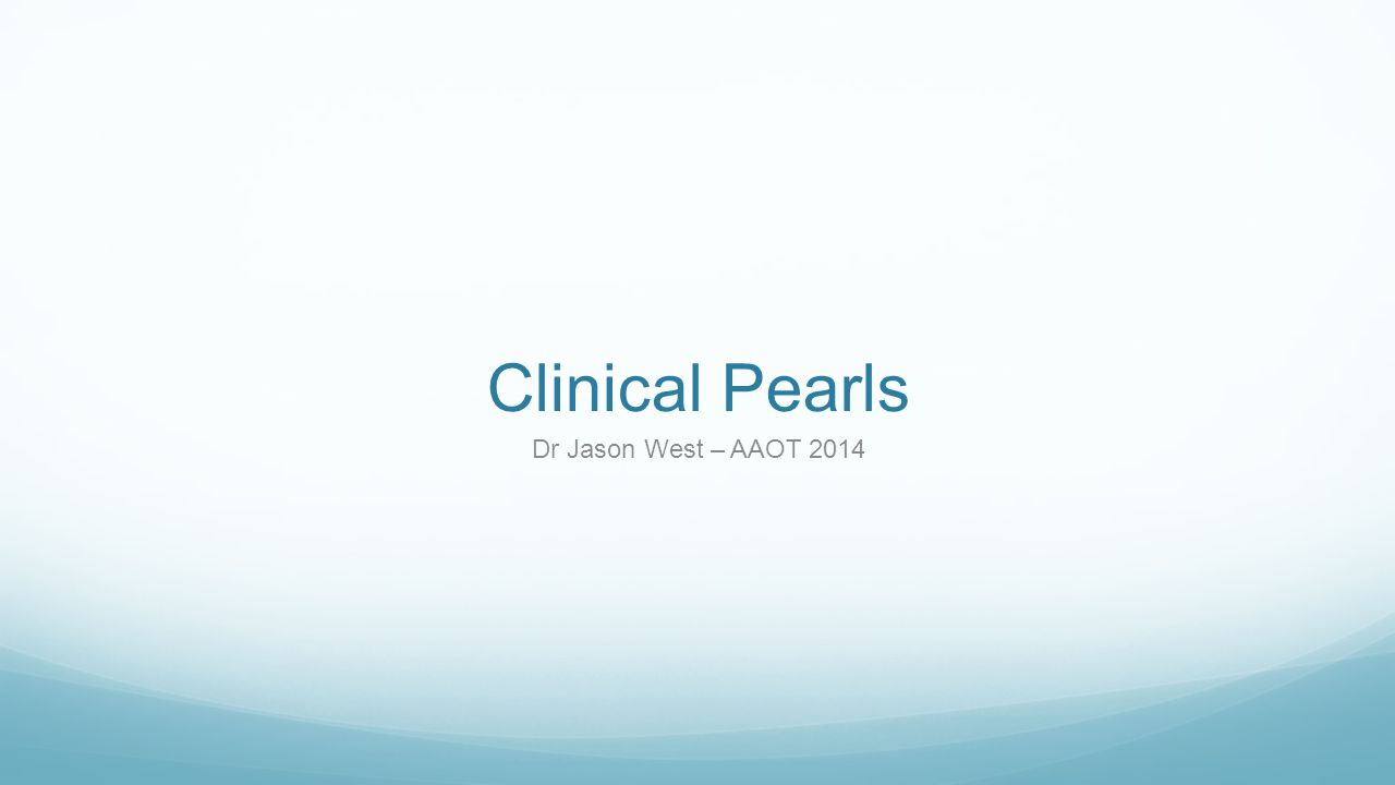 Clinical Pearls Dr Jason West – AAOT 2014