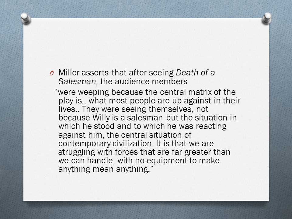 Miller asserts that after seeing Death of a Salesman, the audience members
