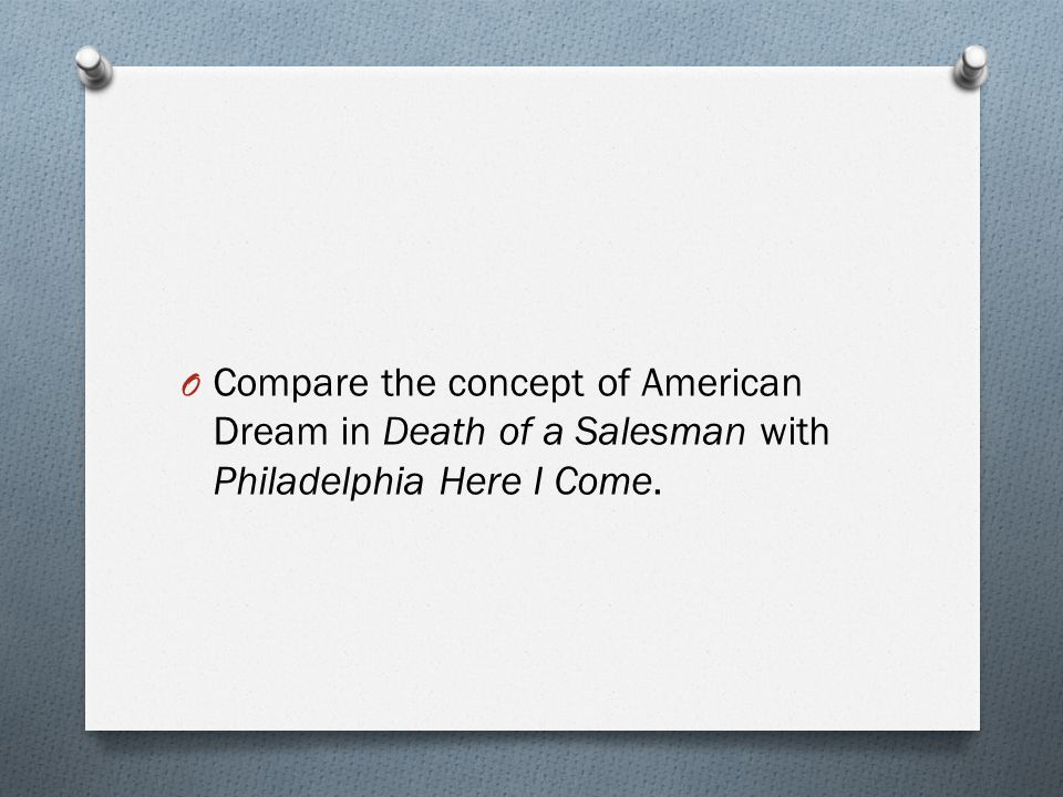 Compare the concept of American Dream in Death of a Salesman with Philadelphia Here I Come.