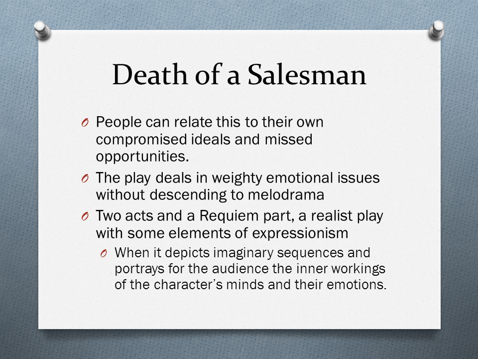 Death of a Salesman People can relate this to their own compromised ideals and missed opportunities.