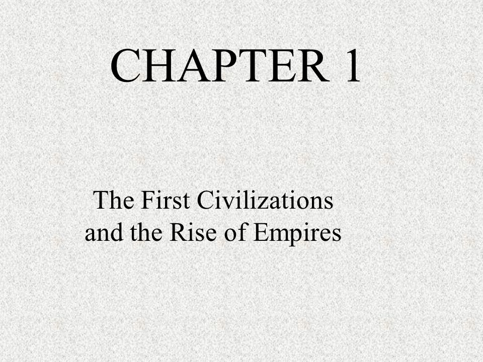 The First Civilizations and the Rise of Empires