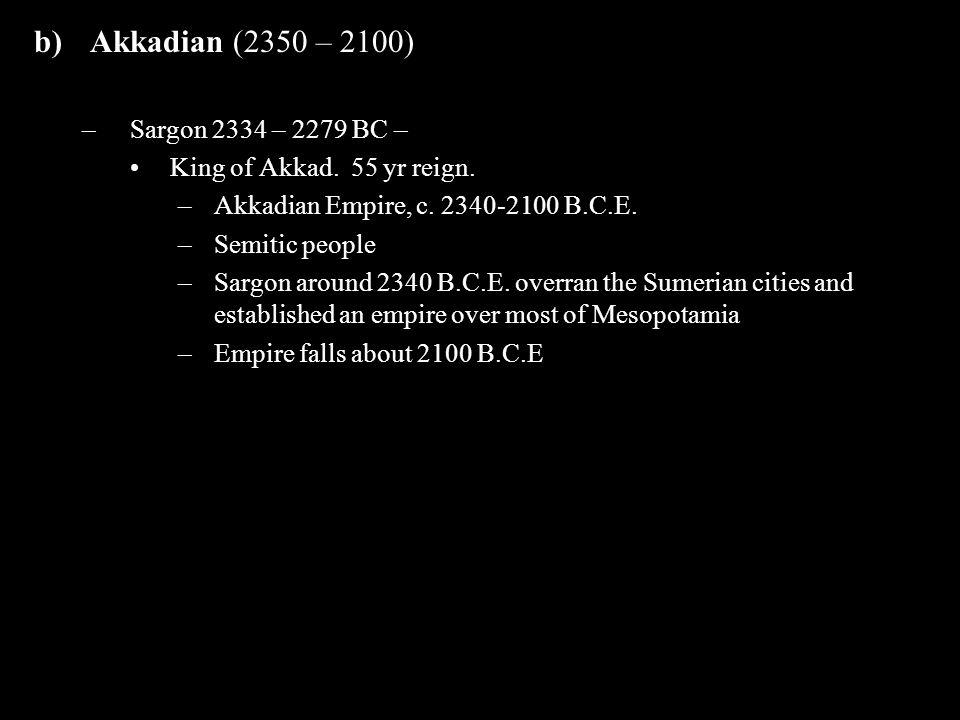 Akkadian (2350 – 2100) Sargon 2334 – 2279 BC –