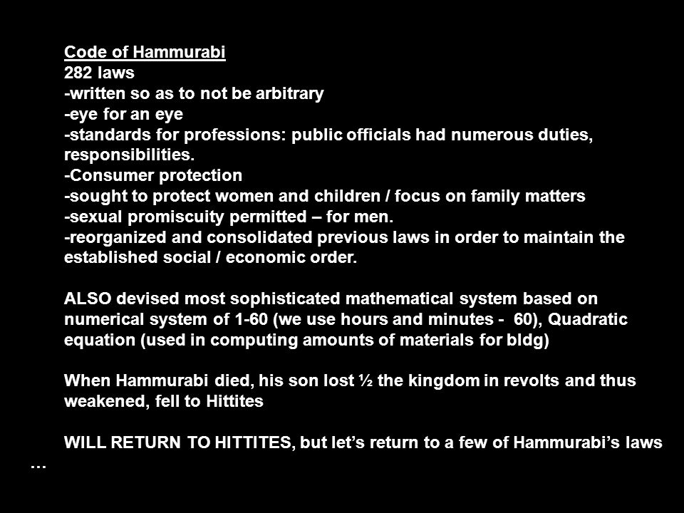 Code of Hammurabi 282 laws. -written so as to not be arbitrary. -eye for an eye.
