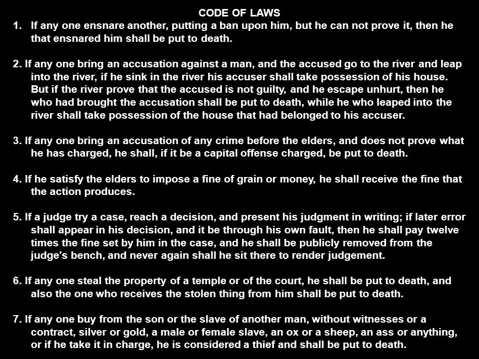 CODE OF LAWS If any one ensnare another, putting a ban upon him, but he can not prove it, then he that ensnared him shall be put to death.