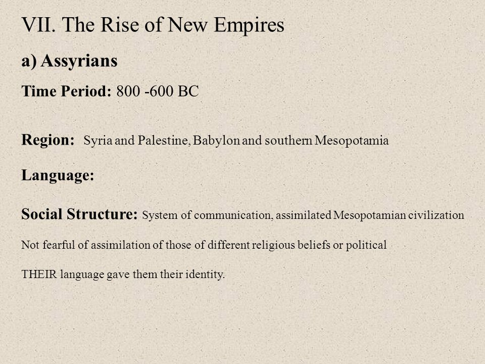The Rise of New Empires a) Assyrians Time Period: 800 -600 BC