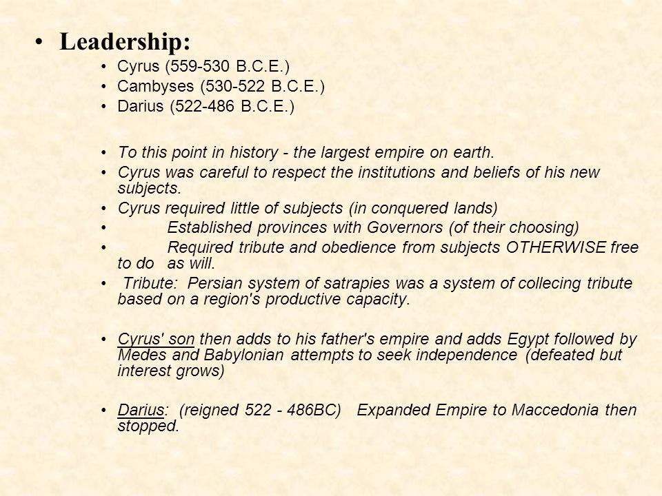 Leadership: Cyrus (559-530 B.C.E.) Cambyses (530-522 B.C.E.)