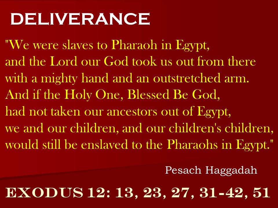 DELIVERANCE We were slaves to Pharaoh in Egypt,