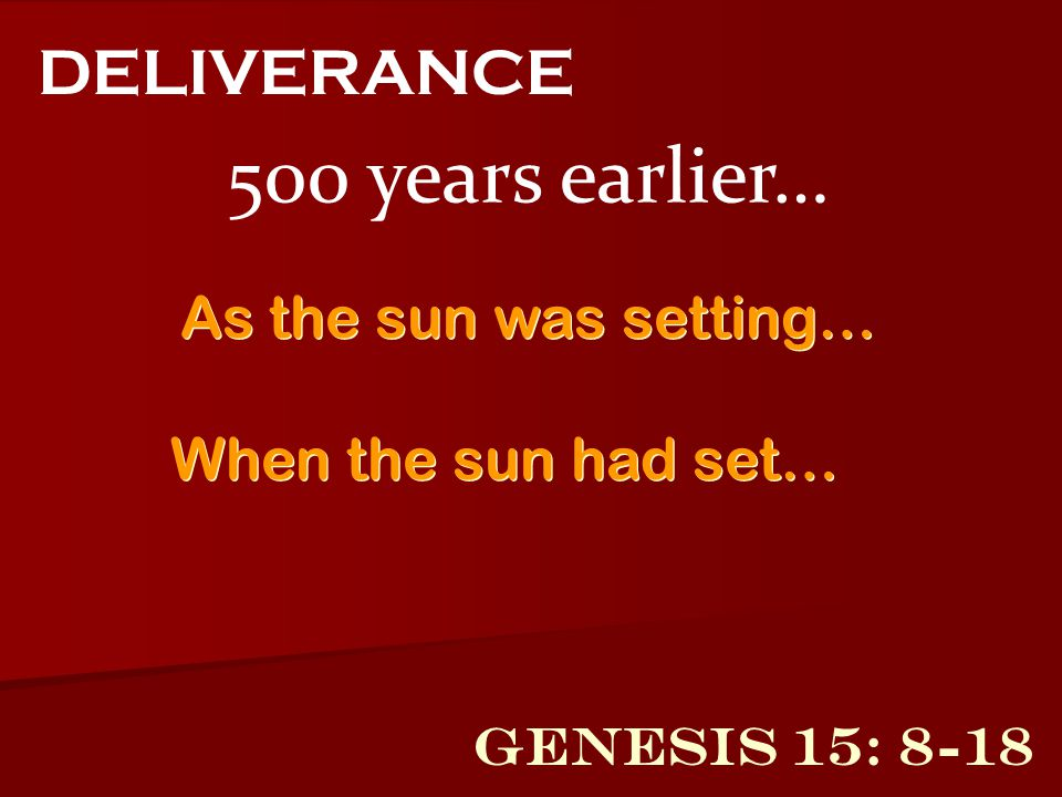 500 years earlier… DELIVERANCE As the sun was setting…