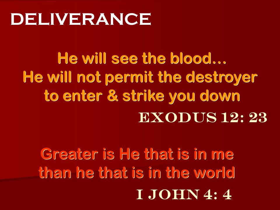 DELIVERANCE He will see the blood… He will not permit the destroyer