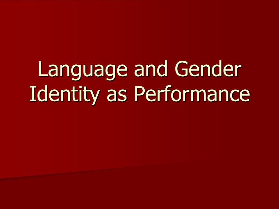 Language and Gender Identity as Performance