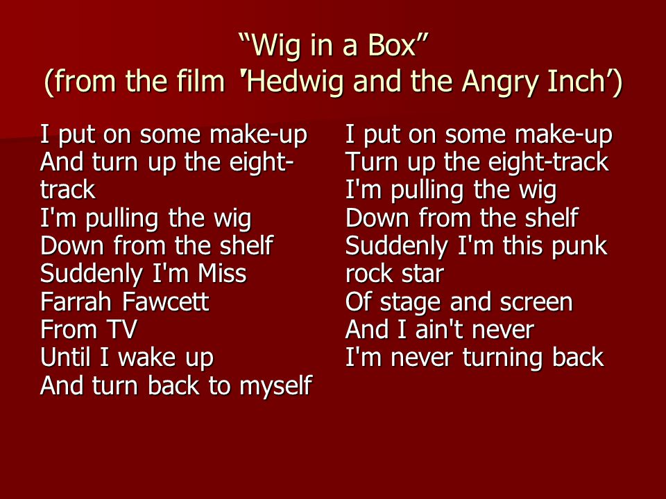 Wig in a Box (from the film ''Hedwig and the Angry Inch')