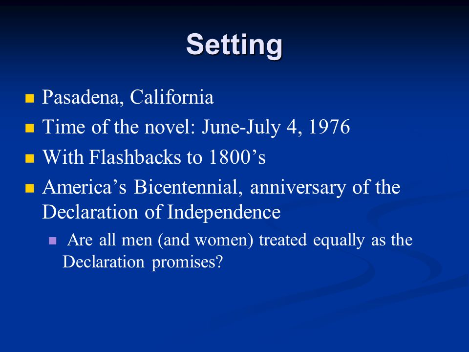 Setting Pasadena, California Time of the novel: June-July 4, 1976