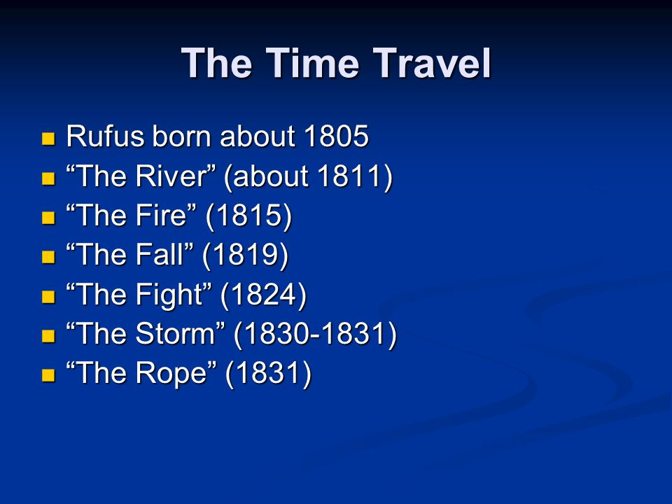 The Time Travel Rufus born about 1805 The River (about 1811)