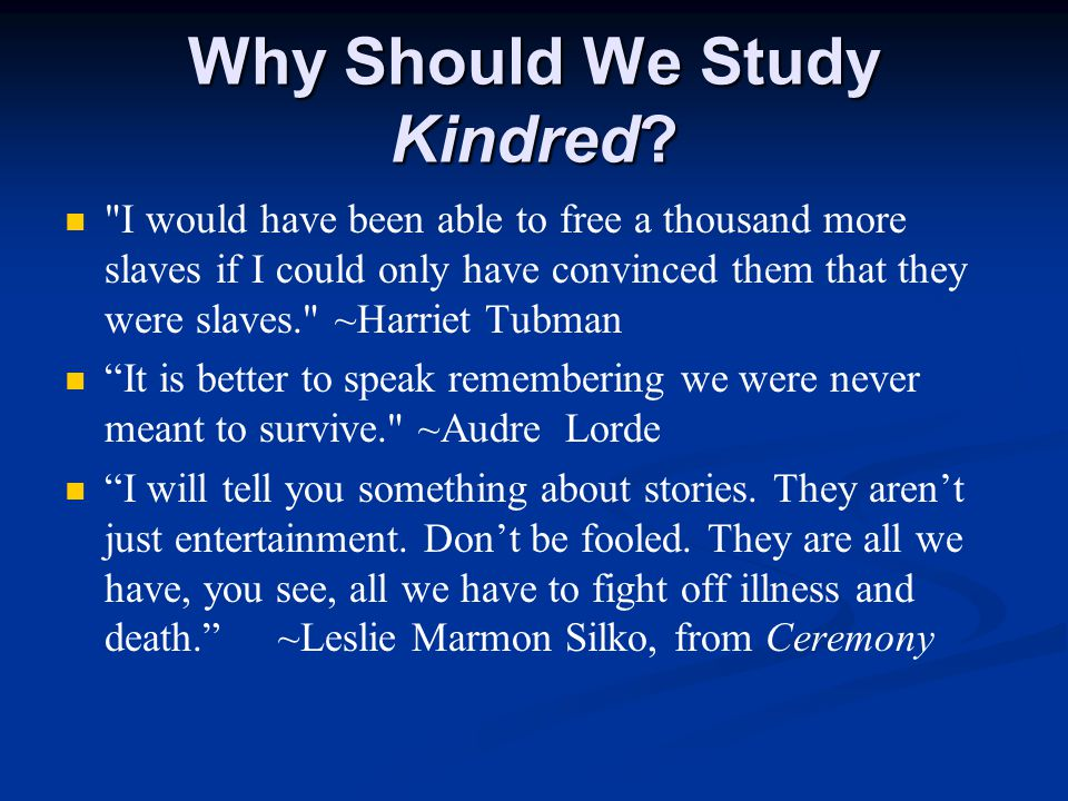 Why Should We Study Kindred