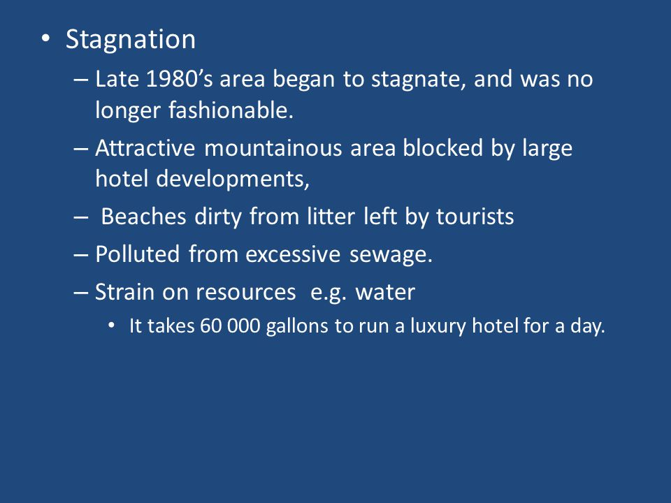 Stagnation Late 1980's area began to stagnate, and was no longer fashionable. Attractive mountainous area blocked by large hotel developments,