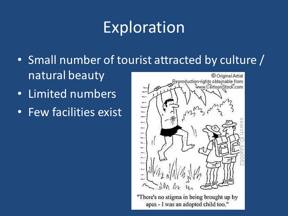 Exploration Small number of tourist attracted by culture / natural beauty.
