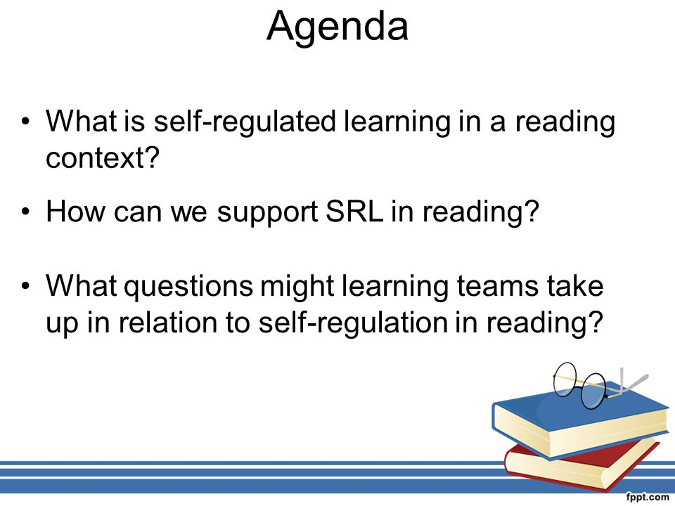 Agenda What is self-regulated learning in a reading context