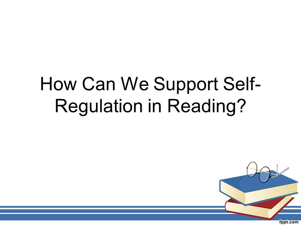 How Can We Support Self-Regulation in Reading
