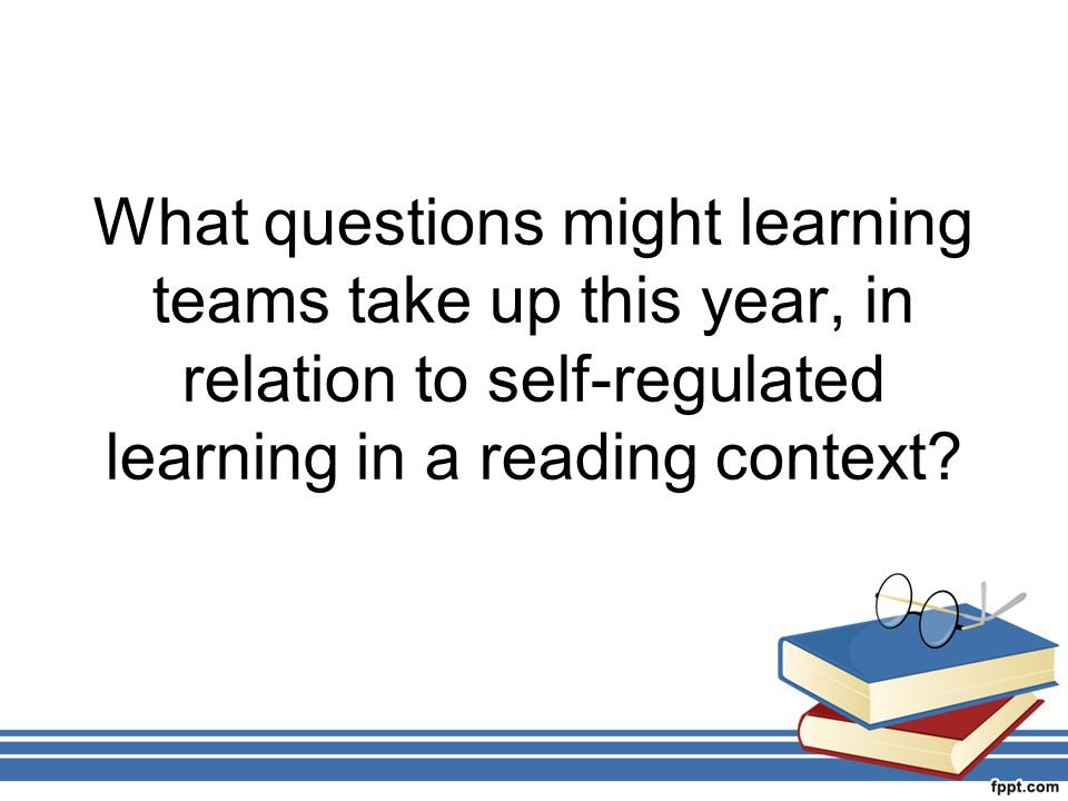 What questions might learning teams take up this year, in relation to self-regulated learning in a reading context
