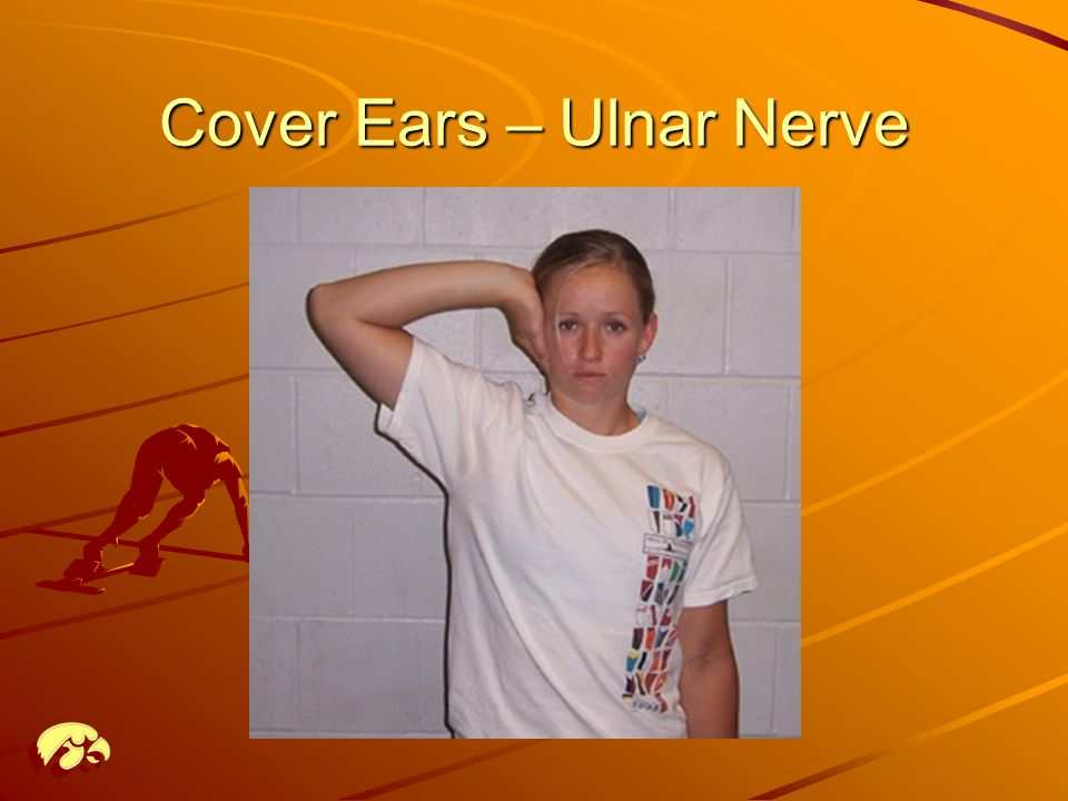 Cover Ears – Ulnar Nerve