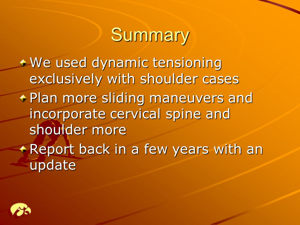 Summary We used dynamic tensioning exclusively with shoulder cases