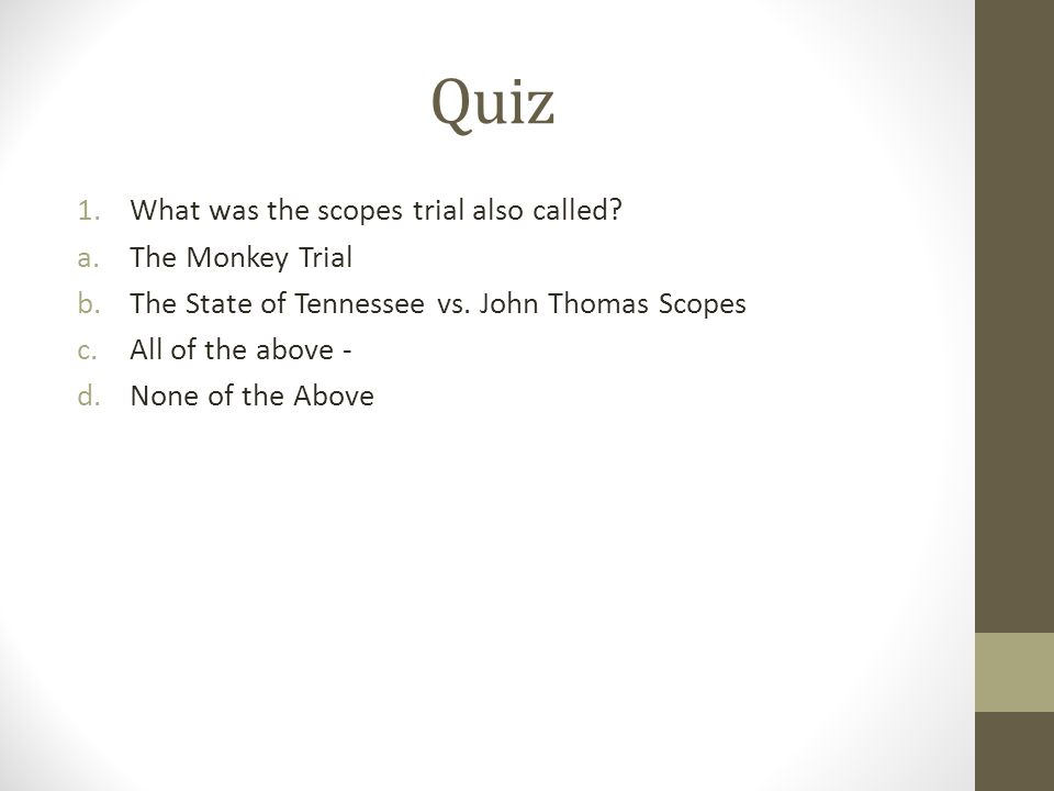 Quiz What was the scopes trial also called The Monkey Trial