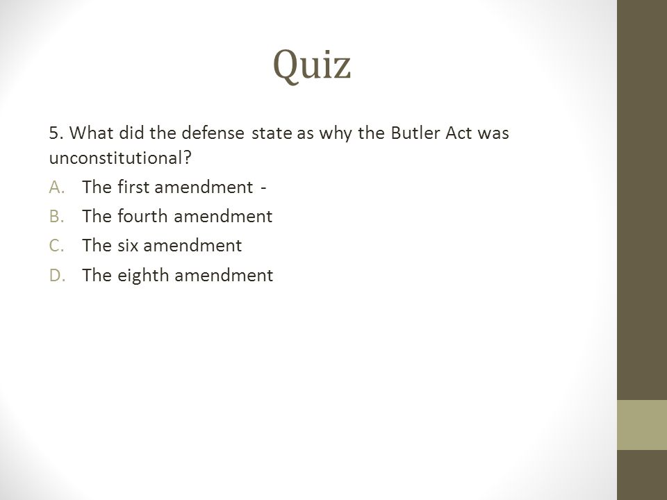 Quiz 5. What did the defense state as why the Butler Act was unconstitutional The first amendment -
