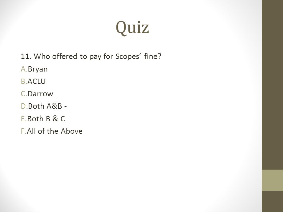 Quiz 11. Who offered to pay for Scopes' fine Bryan ACLU Darrow