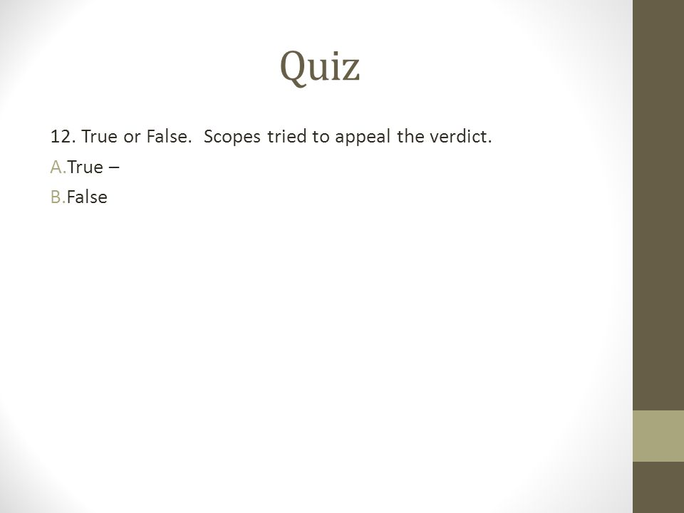 Quiz 12. True or False. Scopes tried to appeal the verdict. True –