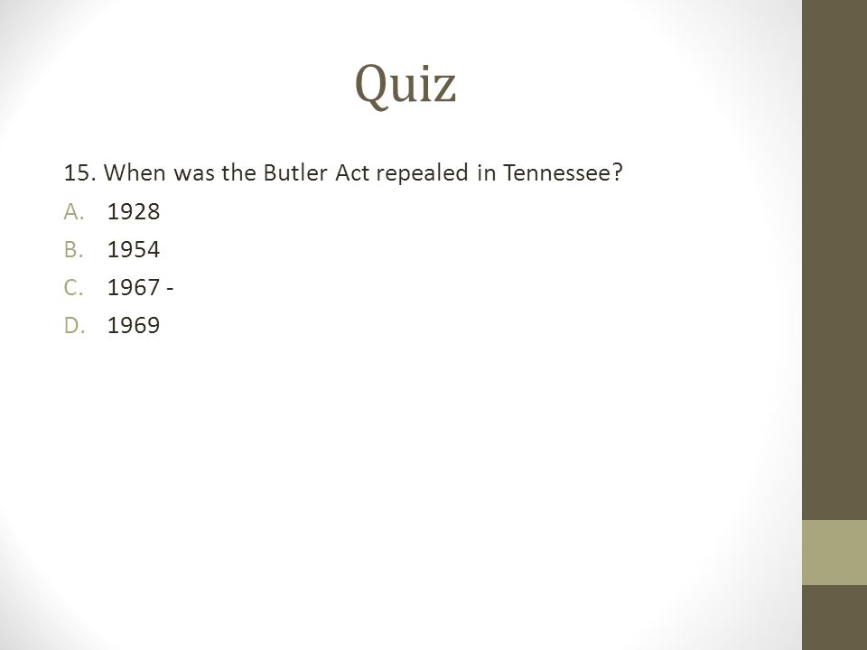 Quiz 15. When was the Butler Act repealed in Tennessee 1928 1954