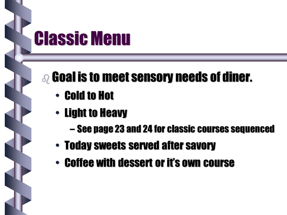 Classic Menu Goal is to meet sensory needs of diner. Cold to Hot